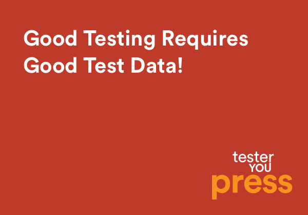 Good Testing Requires Good Test Data